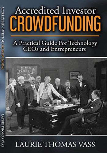 Accredited Investor CrowdFunding:: A Practical Guide For Technology CEOs and Entrepreneurs
